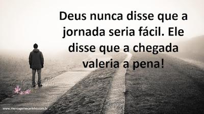 Deus nunca disse que a jornada seria fácil. Ele disse que a chegada valeria a pena!