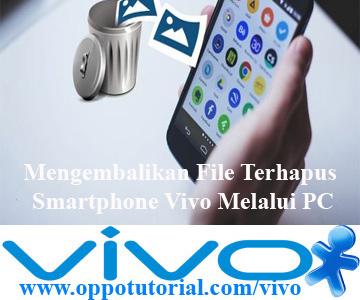 Mengembalikan File Terhapus Smartphone Vivo Melalui PC