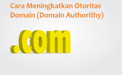 Cara Meningkatkan Otoritas Domain (Domain Authorithy) Blog Anda