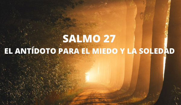 Salmo 27 El antídoto para el miedo