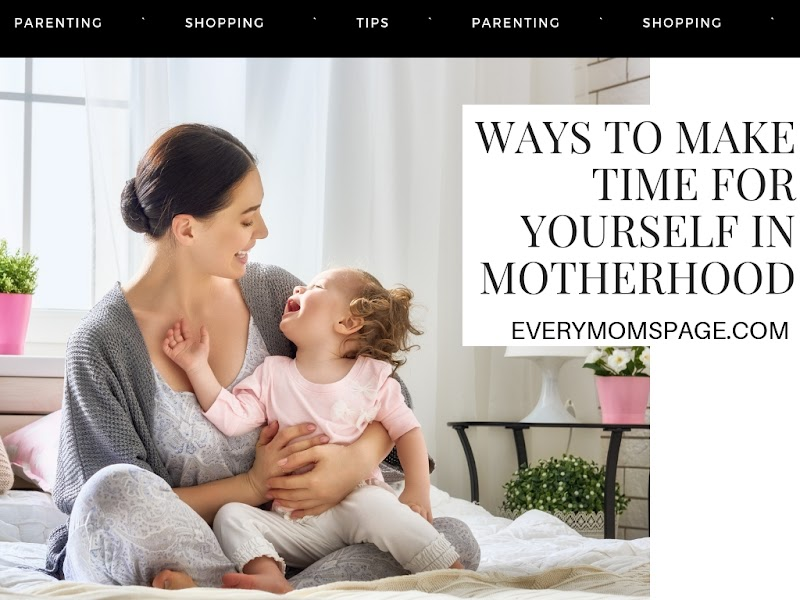 Ways to Make Time for Yourself in Motherhood