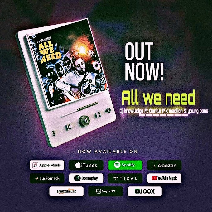 [Music] Dj knowledge ft Gentle P x Mad lion & Young Bone - All we need.mp3