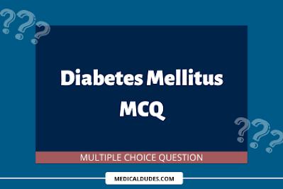 Daibetes Mellitus Multiple Choice Questions