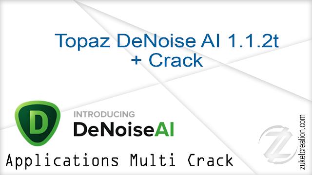Topaz DeNoise AI 1.1.2t + Crack    |  237 MB