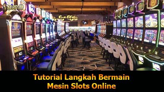 Tutorial Langkah Bermain Mesin Slots Online