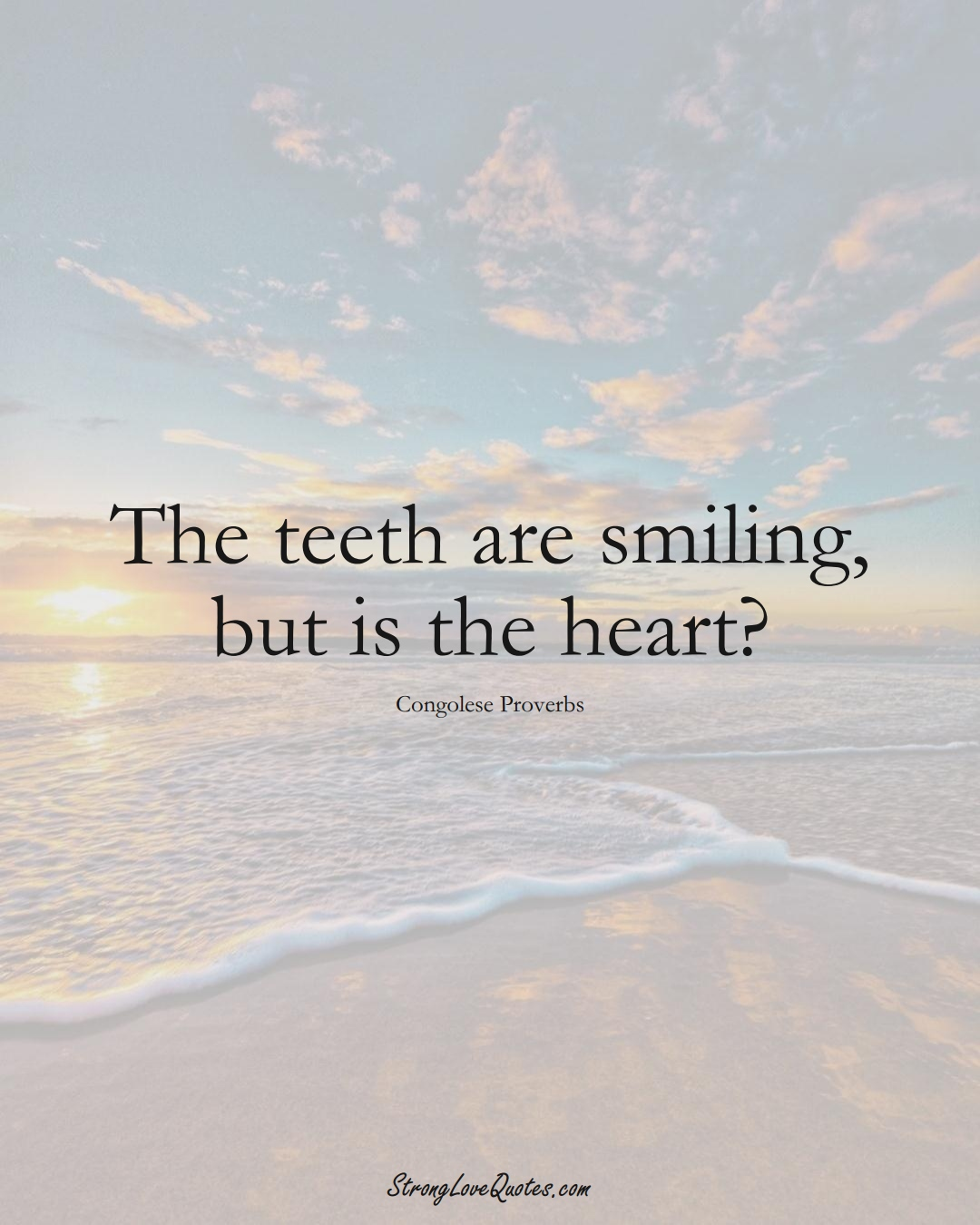 The teeth are smiling, but is the heart? (Congolese Sayings);  #AfricanSayings