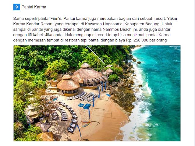 Pantai adalah destinasi wisata yang selalu menarik untuk dikunjungi wisatawan asing. Karena turis asing akan menyukai cuaca yang panas yang berbeda dengan iklim di negaranya.     Dan Bali adalah destinasi yang sangat cocok bagi para turis mancanegara ini. Karena di Bali sebagian besar tempat wisatanya berupa pantai yang indah. Tak heran bila Bali menjadi terkenal di luar negeri dan menjadi tujuan wisata.     Selain pantai pantai yang sudah terkenal di Bali ternyata masih ada pantai yang tersembunyi yang pemandangannya nggak kalah indah dari pantai yang lain. Ini dia 9 pantai yang bisa jadi destinasi wisatamu kalau kamu datang ke Bali, dari pulsk.com yang dilansir dari tentik.com.        1Pantai Amed  Nama pantai ini berasal dari swbuah desa yang bernama desa Amed. Yang merupakan desa nelayan di pesisir pantai. Pantai Amed mempunyai pemandangan matahari terbit yang sangat indah dan mempesona. Berjalan di tepi pantai menjadi wisata yang menyenangkan. Bagi kamu yang suka suasana yang tidak terlalu ramai tempat ini bisa jadi alternatif wisata kamu Pantai Amed Nama pantai ini berasal dari swbuah desa yang bernama desa Amed. Yang merupakan desa nelayan di pesisir pantai. Pantai Amed mempunyai pemandangan matahari terbit yang sangat indah dan mempesona. Berjalan di tepi pantai menjadi wisata yang menyenangkan. Bagi kamu yang suka suasana yang tidak terlalu ramai tempat ini bisa jadi alternatif wisata kamu Advertisements    2Pantai Balina  Pantai Balina tidak jauh dari pelabuhan Padang Bai tepatnya desa Buitan Manggis, akabupaten Karang asem. Pantai ini masih terlihat sangat alami dan bersih dengan air laut yang segar. Anda bisa menikmati waktu bersantai bersama pasangan atau keluarga, karena pantai ini menawarkan suasana sepi yang akan memberikan ketenangan dan kenyamanan. Pantai Balina memang masih jarang dikunjungi wisatawan hingga kini. Pantai Balina Pantai Balina tidak jauh dari pelabuhan Padang Bai tepatnya desa Buitan Manggis, akabupaten Karang asem. Pantai ini masih