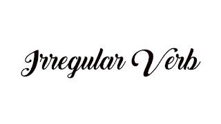 Daftar Irregular Verb dari A - Z Lengkap