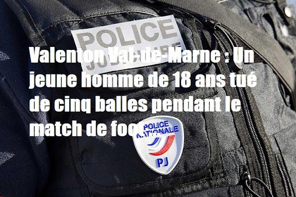 Valenton Val-de-Marne : Un jeune homme de 18 ans tué de cinq balles pendant le match de foot