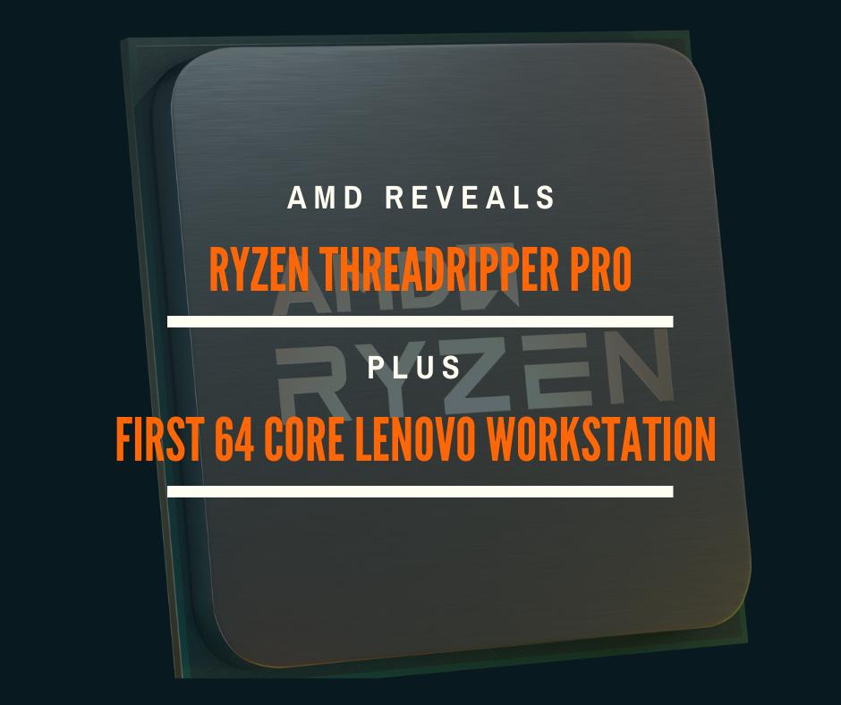 Amd Releases Ryzen Threadripper Pro Intros Lenovo Workstation With 64 Core Processor