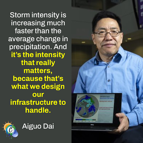 Storm intensity is increasing much faster than the average change in precipitation. And it's the intensity that really matters, because that's what we design our infrastructure to handle. — Aiguo Dai, a professor of atmospheric science at the University at Albany, SUNY