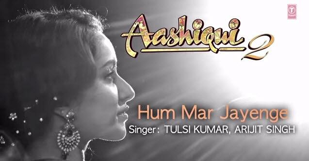 Hum mar jayenge (full song) aashiqui 2 download or listen free.