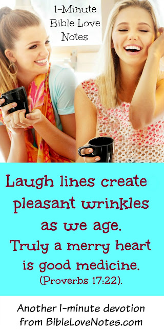 Laughter is good for us, a merry heart is good medicine, Proverbs 17:22