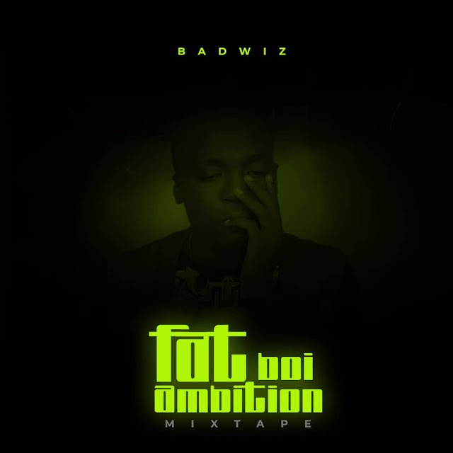 New Mixtape:Badwiz Fatboi Ambition-(prod by MdazzleBeatz)