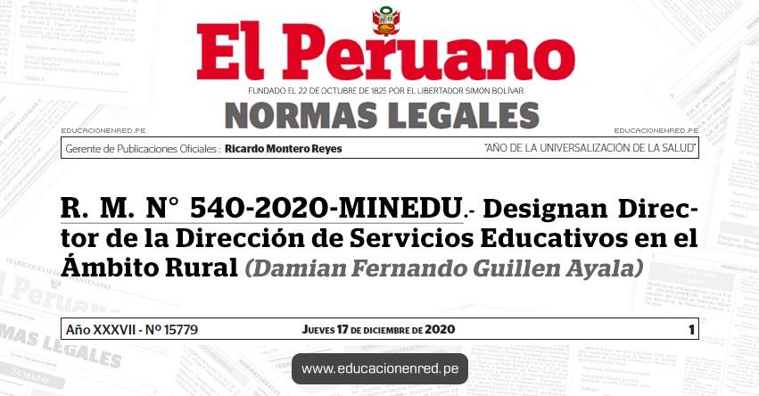 R. M. N° 540-2020-MINEDU.- Designan Director de la Dirección de Servicios Educativos en el Ámbito Rural (Damian Fernando Guillen Ayala)