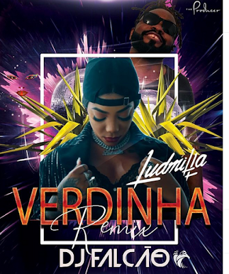 Ludmilla - Verdinha (Dj Falcão Remix) ( 2019 ) [DOWNLOAD]