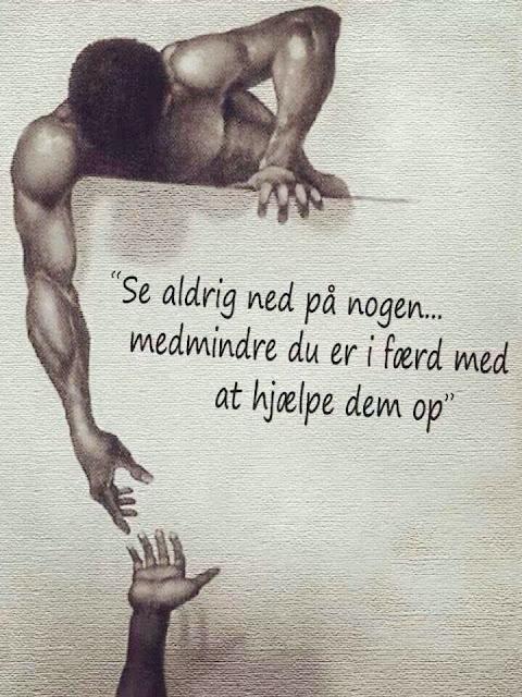 Se aldrig ned på nogen... medmindre du er i færd med at hjælpe dem op