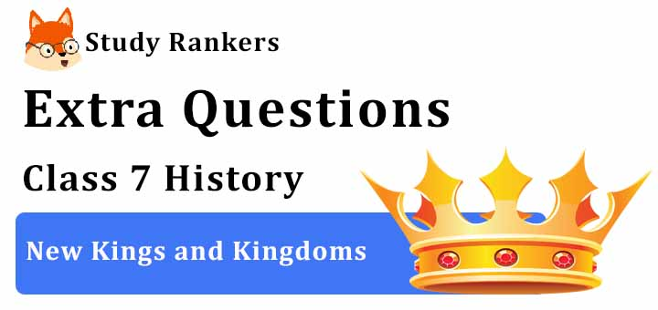 New Kings and Kingdoms Extra Questions Chapter 2 Class 7 History