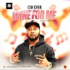 [Music] OB DEE - Wine For Me  @obdeeofficial @sayflexxyB