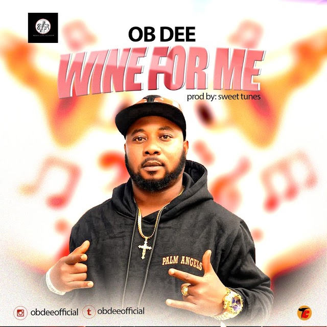 [BangHitz] [Music] OB DEE - Wine For Me  @obdeeofficial @sayflexxyB