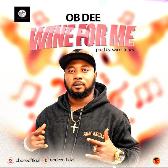 [Music] OB DEE - Wine For Me  @obdeeofficial @sayflexxyB