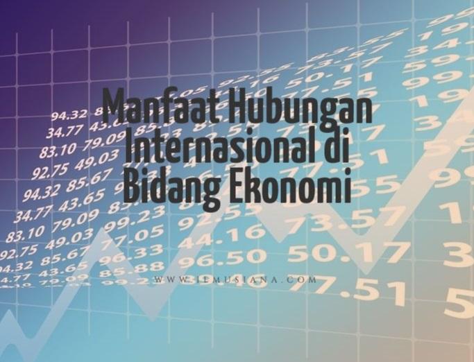 manfaat hubungan internasional di bidang ekonomi