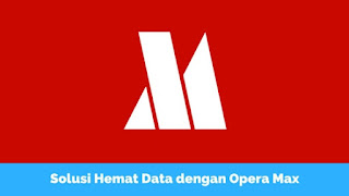 Cara Hemat Data Internet dengan Opera Max