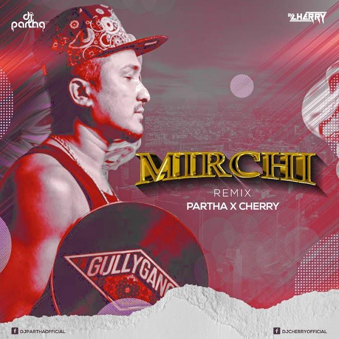 Mirchi (Remix) - Partha x Cherry
