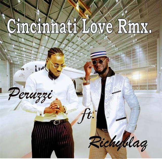 Music: Cincinnati Love (Remix) - Peruzzi Ft RichyBlaq