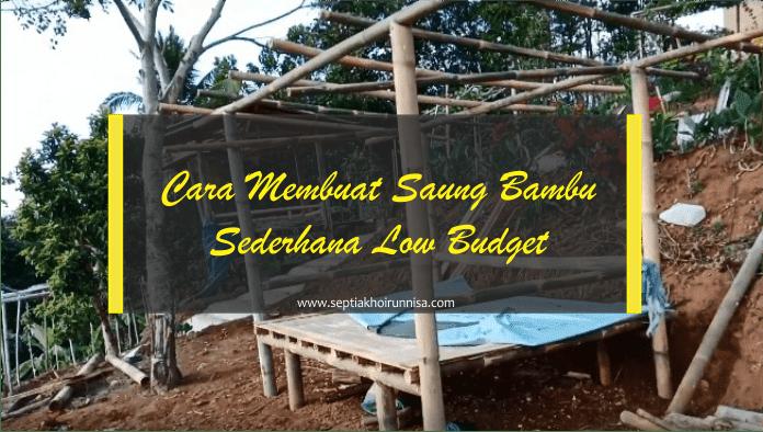 Tips Membuat Saung Bambu Sederhana, Mudah dan Low Budget