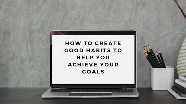 create good habits to achieve goals