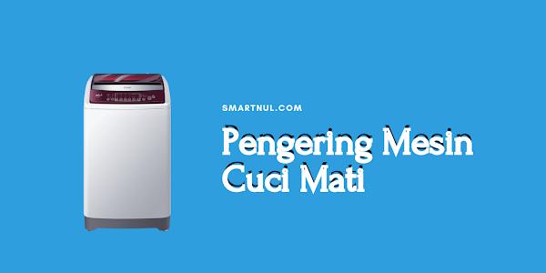 Pengering Mesin Cuci Mati, Penyebab dan Cara Memperbaiki