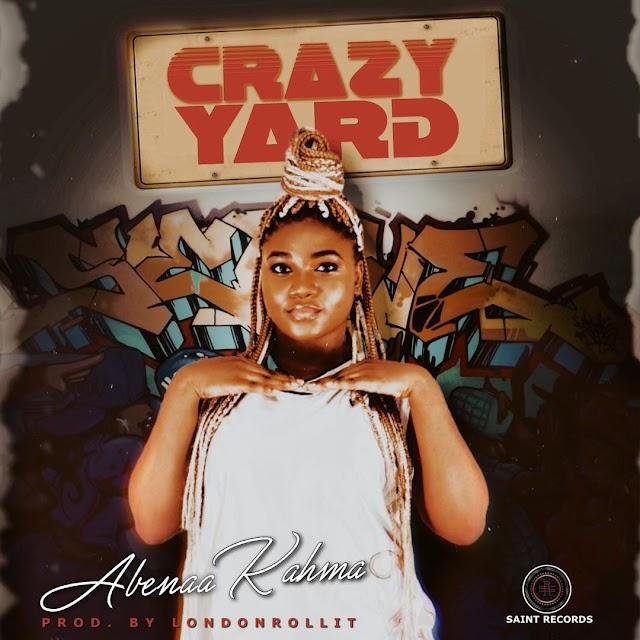 Abenaa Kahma – Crazy Yard (Prod.By LondonRollit)