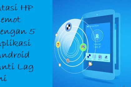 Atasi HP Lemot dengan 5 Aplikasi Android Anti Lag Ini