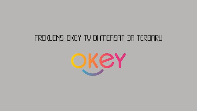 Frekuensi Okey TV di Measat 3a Terbaru