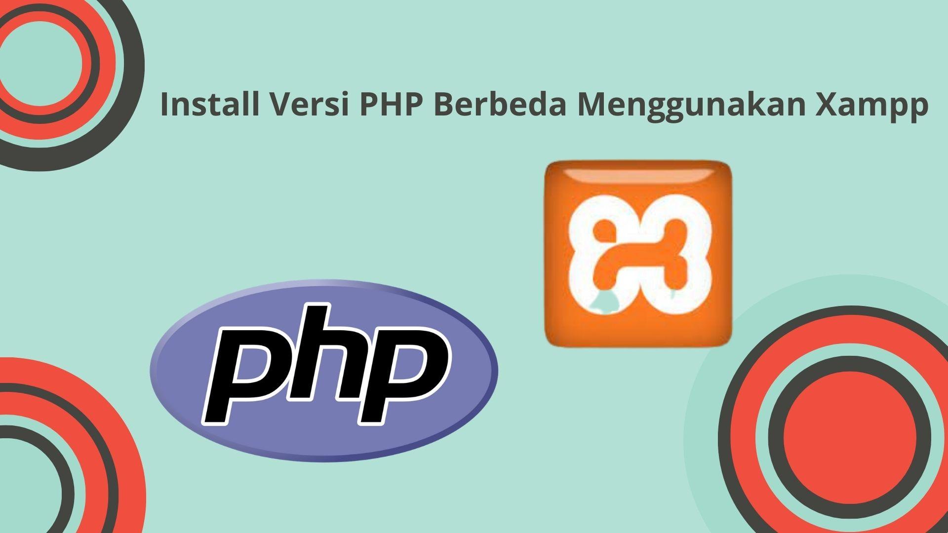 Install Versi PHP Berbeda Menggunakan Xampp