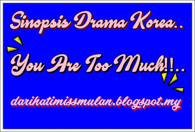 Sinopsis Drama Korea - You Are Too Much, Korean Drama, My Favorite Drama,
