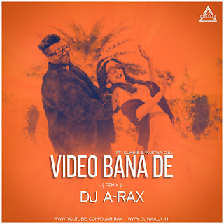 VIDEO BANA DE ( SUKH-E & AASTHA GILL ) - DJ A-RAX