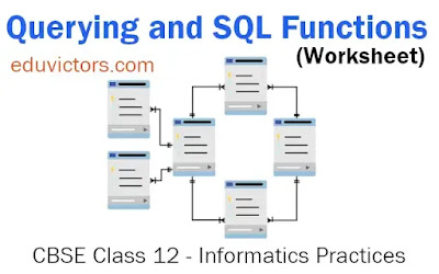 CBSE Class 12 - Informatics Practices - Querying and SQL Functions (Worksheet) (#class12IP)(#cbsenotes)(#eduvictors)