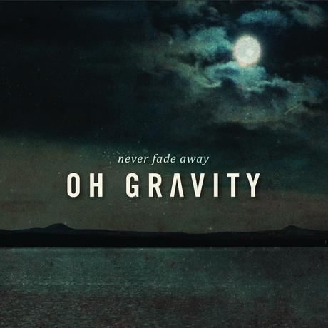 Oh Gravity - Never Fade Away EP (2015)