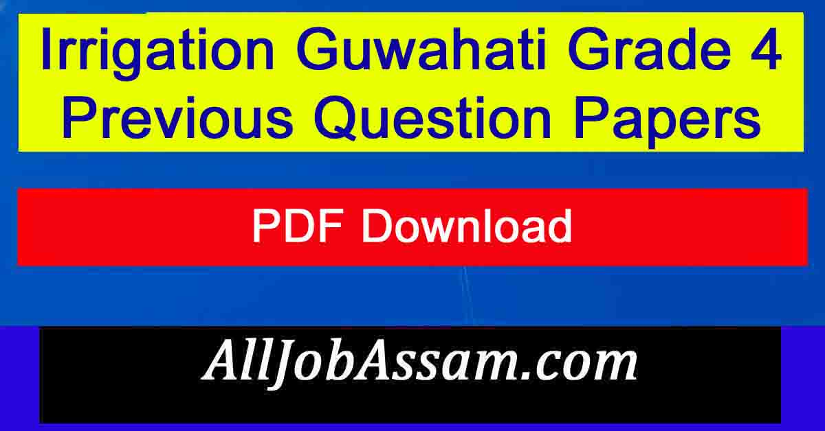Irrigation Guwahati Grade 4 Previous Question Papers