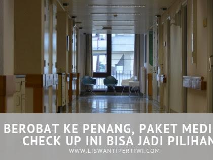 Berobat Ke Penang, Paket Medical Check Up ini Bisa Jadi Pilihan
