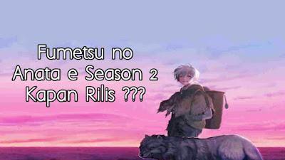 Kapan Anime Fumetsu no Anata e Season 2 Rilis?