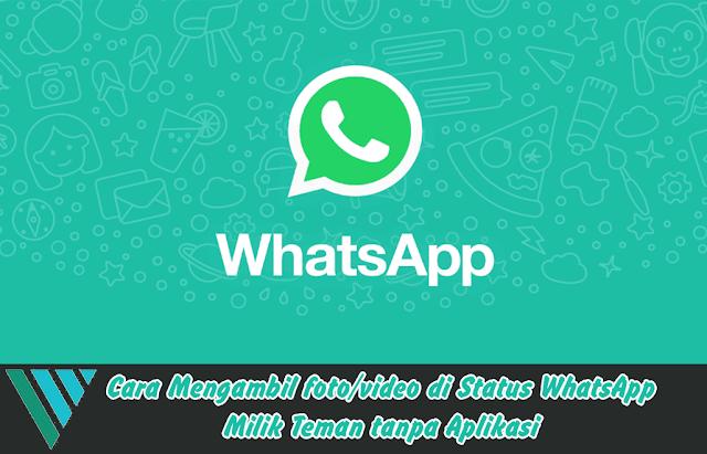 Cara Mengambil Foto/Video Status di WhatsApp Teman Tanpa Aplikasi