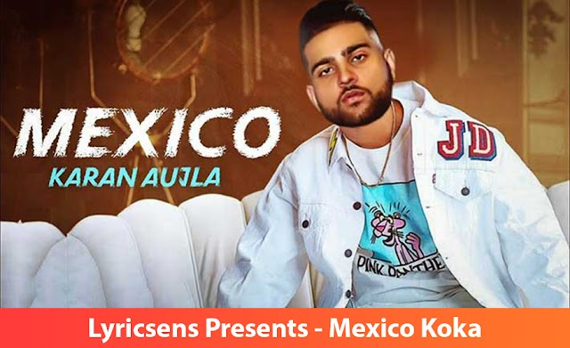 Mexico Koka Song Lyrics By Karan Aujla | Lyricsens
