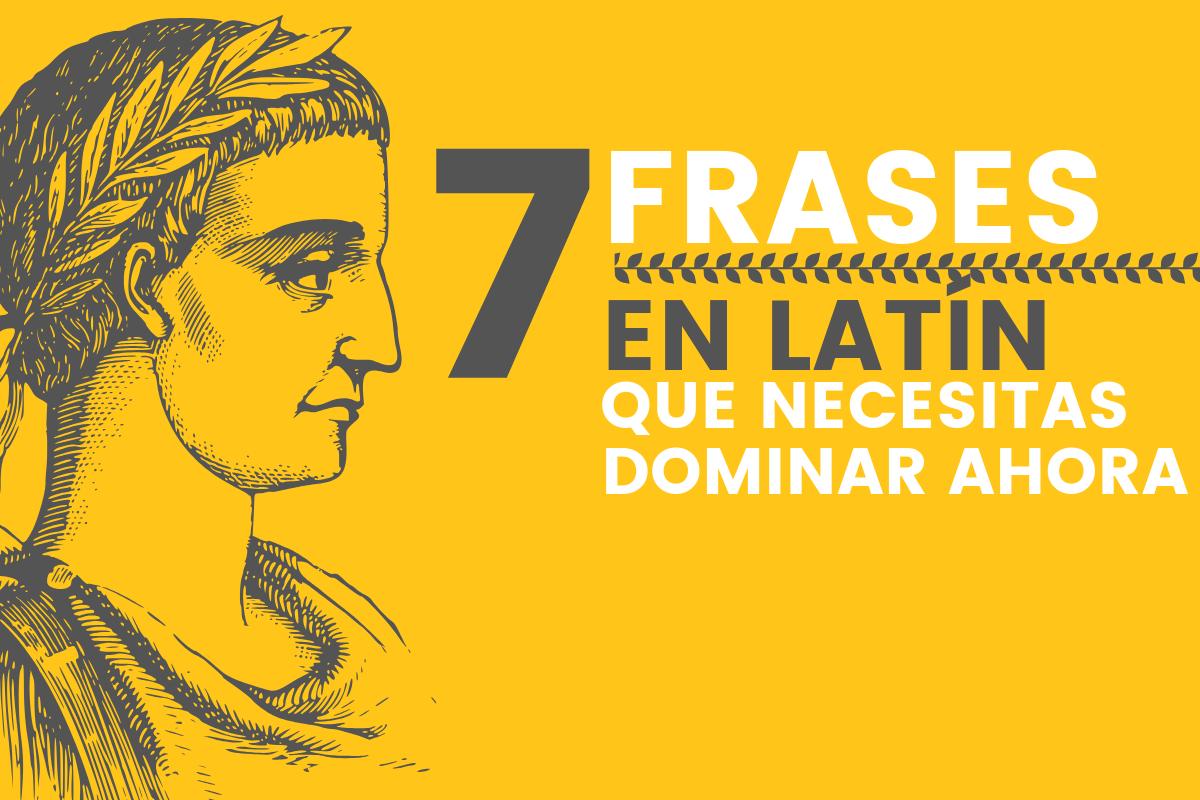 7 Frases En Latín Que Necesitas Dominar Ahora Betolocuencia
