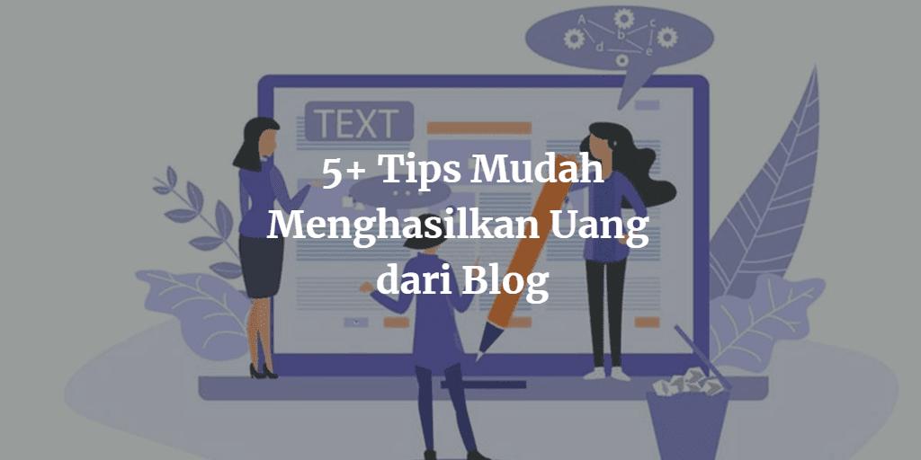 Tips Mudah Menghasilkan Uang dari Blog