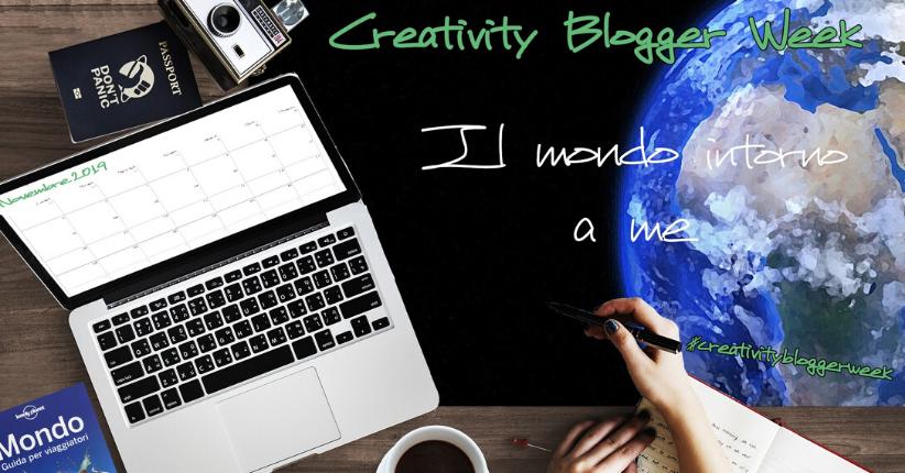 #CreativityBloggerWeek   Il mondo intorno a me