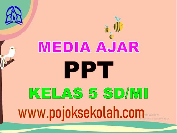 Media Pembelajaran Power Point (PPT) Kelas 5 SD/MI Kurikulum 2013