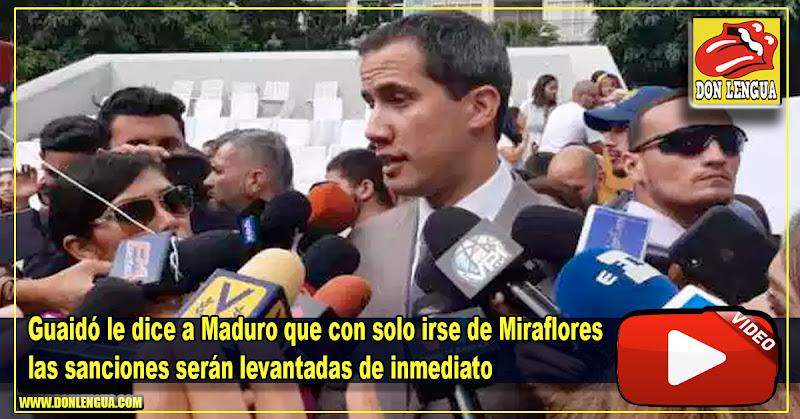 Guaidó le dice a Maduro que con solo irse de Miraflores las sanciones serán levantadas de inmediato